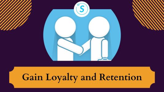 Gain Loyalty and Retention