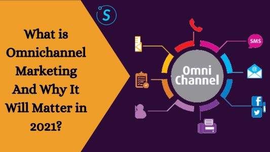 What Is Omnichannel Marketing and Why It Will Matter in 2021?