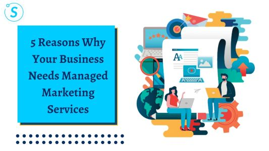 5 Reasons Why Your Business Need Managed Marketing