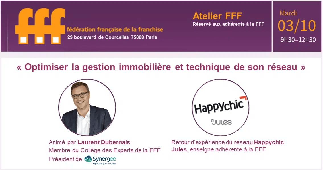Atelier FFF : Optimiser la gestion immobilière et technique de son réseau organisé par la Fédération Française de la Franchise et animé par Laurent Dubernais. Avec le retour d'expérience d'Happychic.