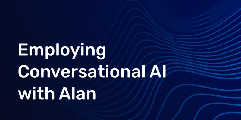 Conversational AI, a Guide - 8 - Employing Conversational AI with Alan