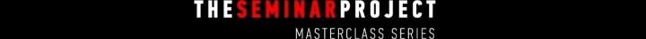 The Seminar Project   Masterclass Series