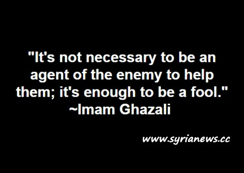 """image-""""It's not necessary to be an agent of the enemy to help them; it's enough to be a fool."""" ~ Imam Ghazali"""