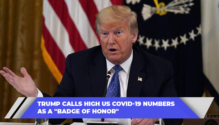 Trump Calls High US Covid-19 Numbers As A Badge Of Honor