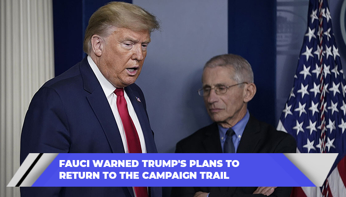 Fauci Warned Trump's Plans To Return To The Campaign Trail