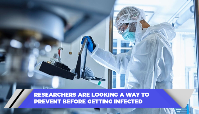 Researchers Are Looking A Way To Prevent Before Getting Infected