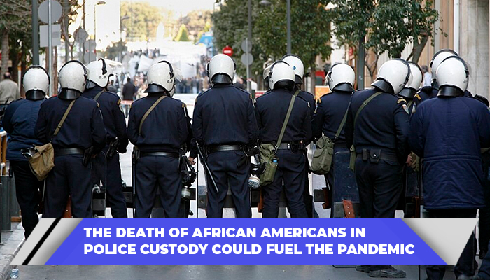 The Death Of African Americans In Police Custody Could Fuel The Pandemic