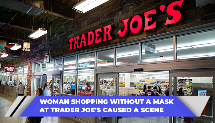 Woman Shopping Without A Mask At Trader Joe's Caused A Scene