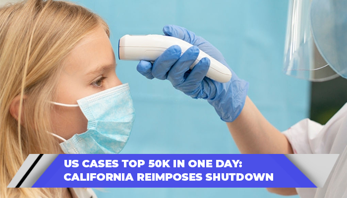 US Cases Top 50k In One Day California Reimposes Shutdown