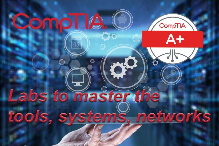 Free CompTIA A+ Labs to master the tools, systems and networks