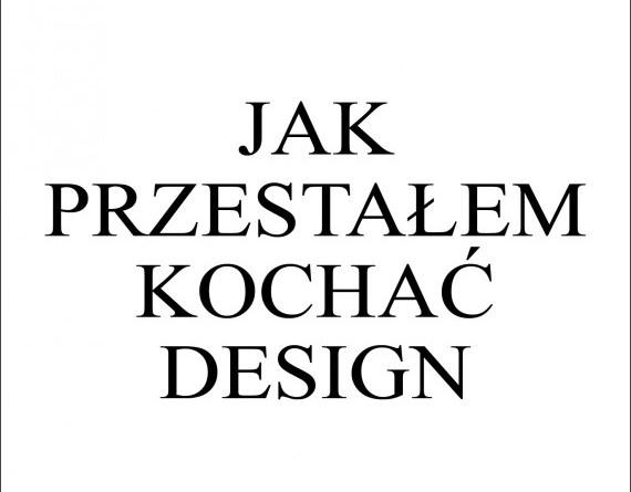 Marcin Wicha, Jak przestałem kochać design