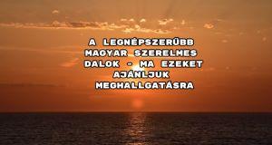 A legnépszerűbb magyar szerelmes dalok - ma ezeket ajánljuk meghallgatásra