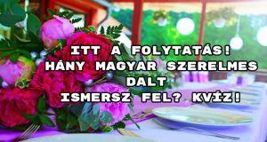 Itt a folytatás! Hány magyar szerelmes dalt ismersz fel? Kvíz!