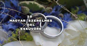 Zenék a nagy napra - íme 10 magyar szerelmes dal esküvőre.