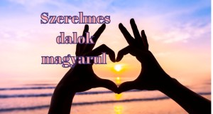 Jöjjön a szerelmes dalok magyarul összeállításunk.