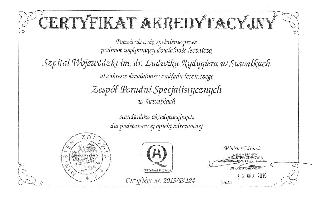 Szpital Wojewódzki im. dr. Ludwika Rydygiera w Suwałkach w dniu  23.12.2019r. otrzymał akredytację Ministra Zdrowia w zakresie działalności Zespołu Poradni Specjalistycznych, potwierdzając tym samym spełnienie standardów akredytacyjnych dla podstawowej opieki zdrowotnej
