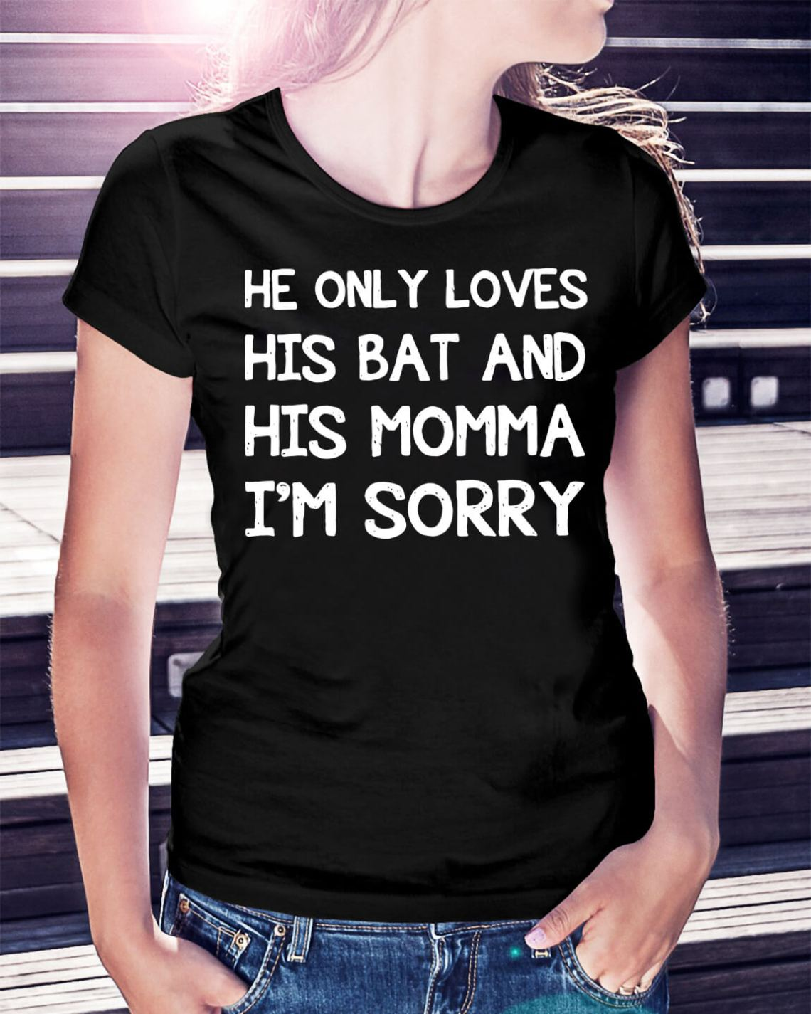 Download He only loves his bat and his momma I'm sorry shirt ...