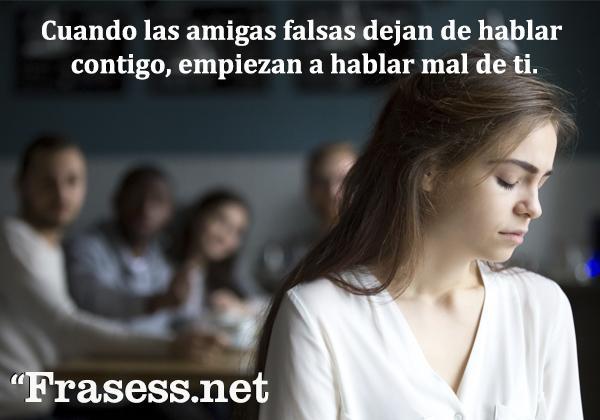 Frases de amistad falsa - Cuando las amigas falsas dejan de hablar contigo, empiezan a hablar mal de ti.