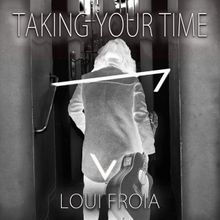 Loui Froia – Taking Your Time