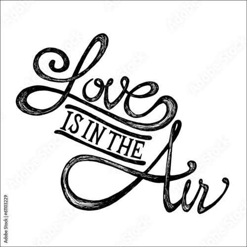 """Download """"Love is in the air - Hand drawn quotes, black on white ..."""