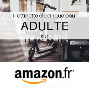 Trottinette électrique pour ADULTE chez Amazon