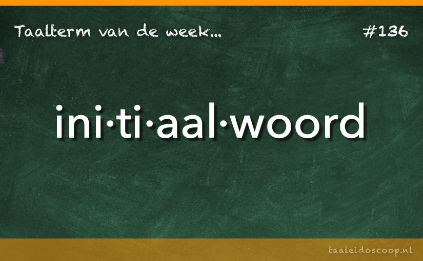 Taalterm van de week: Initiaalwoord
