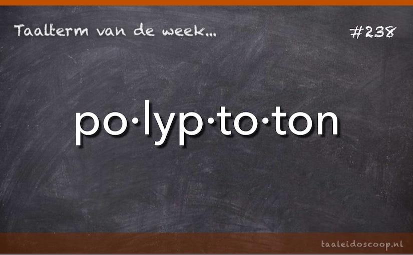 Taalterm van de week: polyptoton