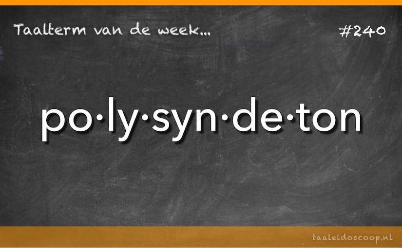 Taalterm van de week: polysyndeton