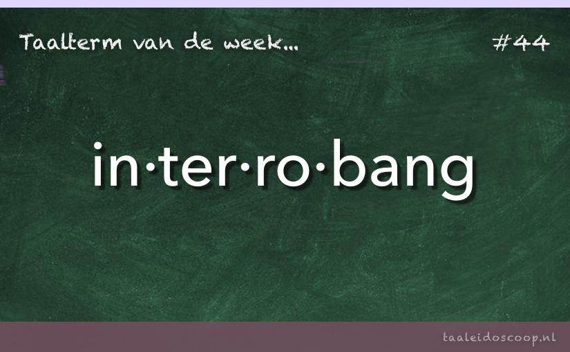 Taalterm van de week: Interrobang