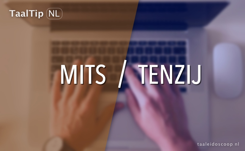 Mits vs. tenzij