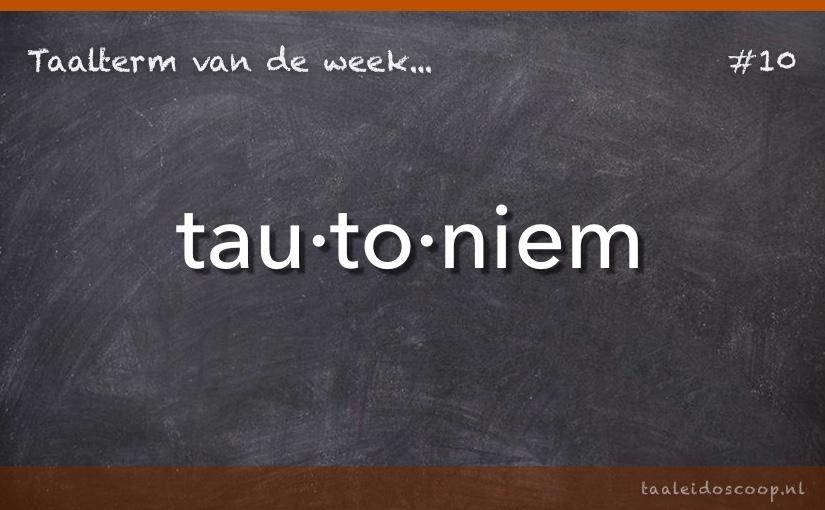 Taalterm van de week: Tautoniem