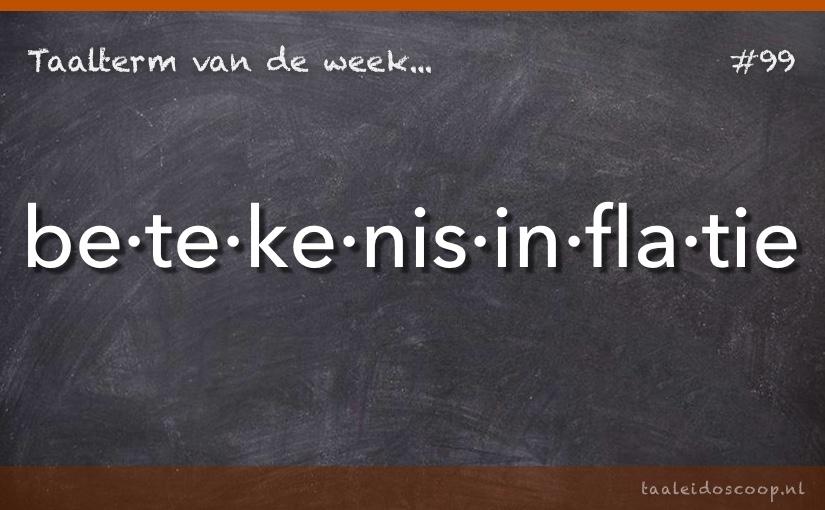 Taalterm van de week: Betekenisinflatie