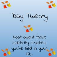 Post about three celebrity crushes you've had in your life.
