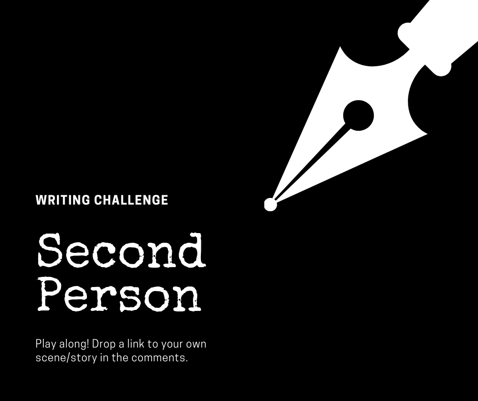 Second Person Writing Challenge