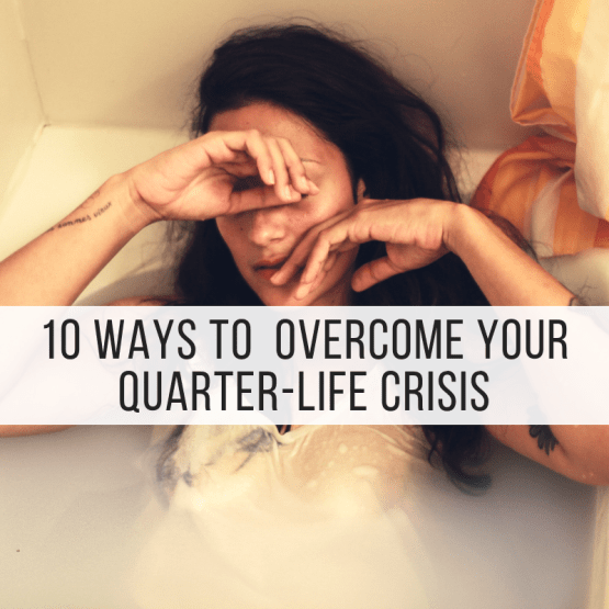 10 Ways To Overcome Your Quarter-Life Crisis