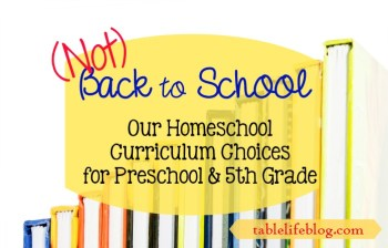 (Not) Back to School: Our Homeschool Curriculum Choices for Preschool and 5th Grade