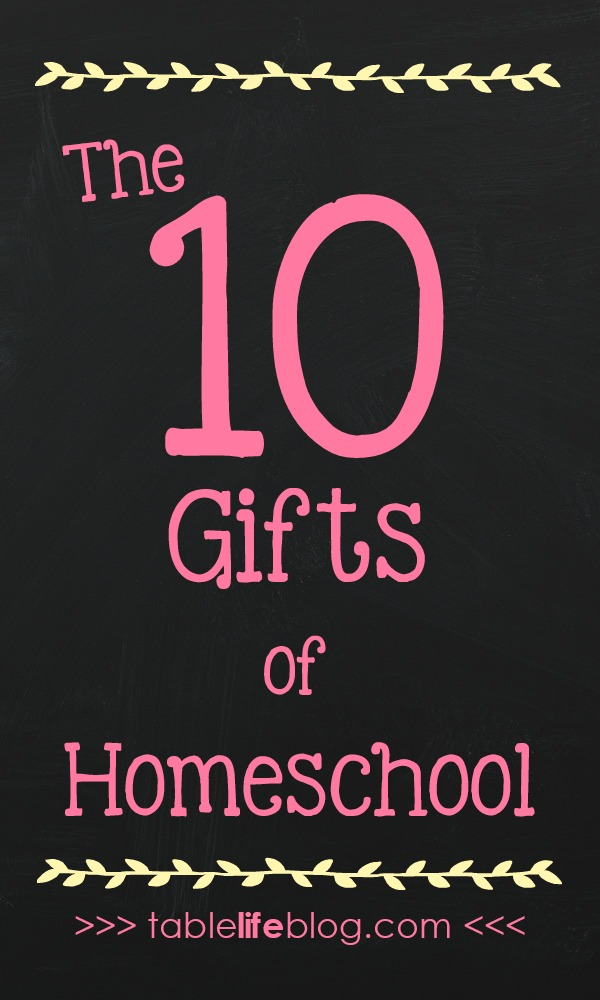 The Ten Gifts of Homeschool - There are lots of reasons to love the homeschool life, but these are the gifts I treasure most.