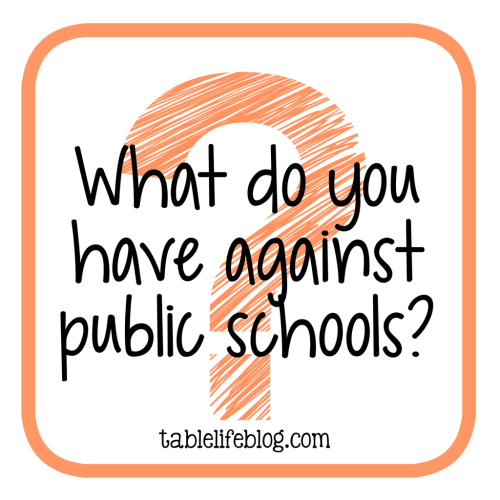 Homeschool Questions I'm Often Asked - What to you have against public schools?