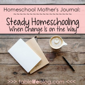 Homeschool Mother's Journal - Steady Homeschooling When Change Is on the Way