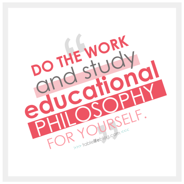 Do the work and study educational philosophy for yourself. (Why You Should Study Educational Philosophy for Your Homeschool)