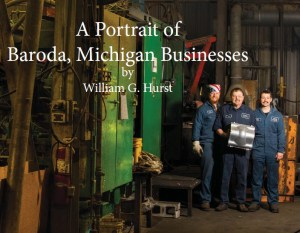 """A Portrait of Baroda, Michigan Businesses"" by Bill Hurst - 80+ Baroda, MI businesses."
