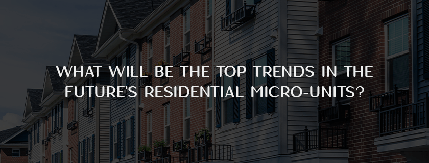 What will be the top trends in the future's residential micro-units?