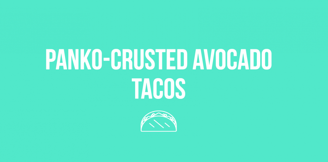 Panko-crusted Avocado Tacos
