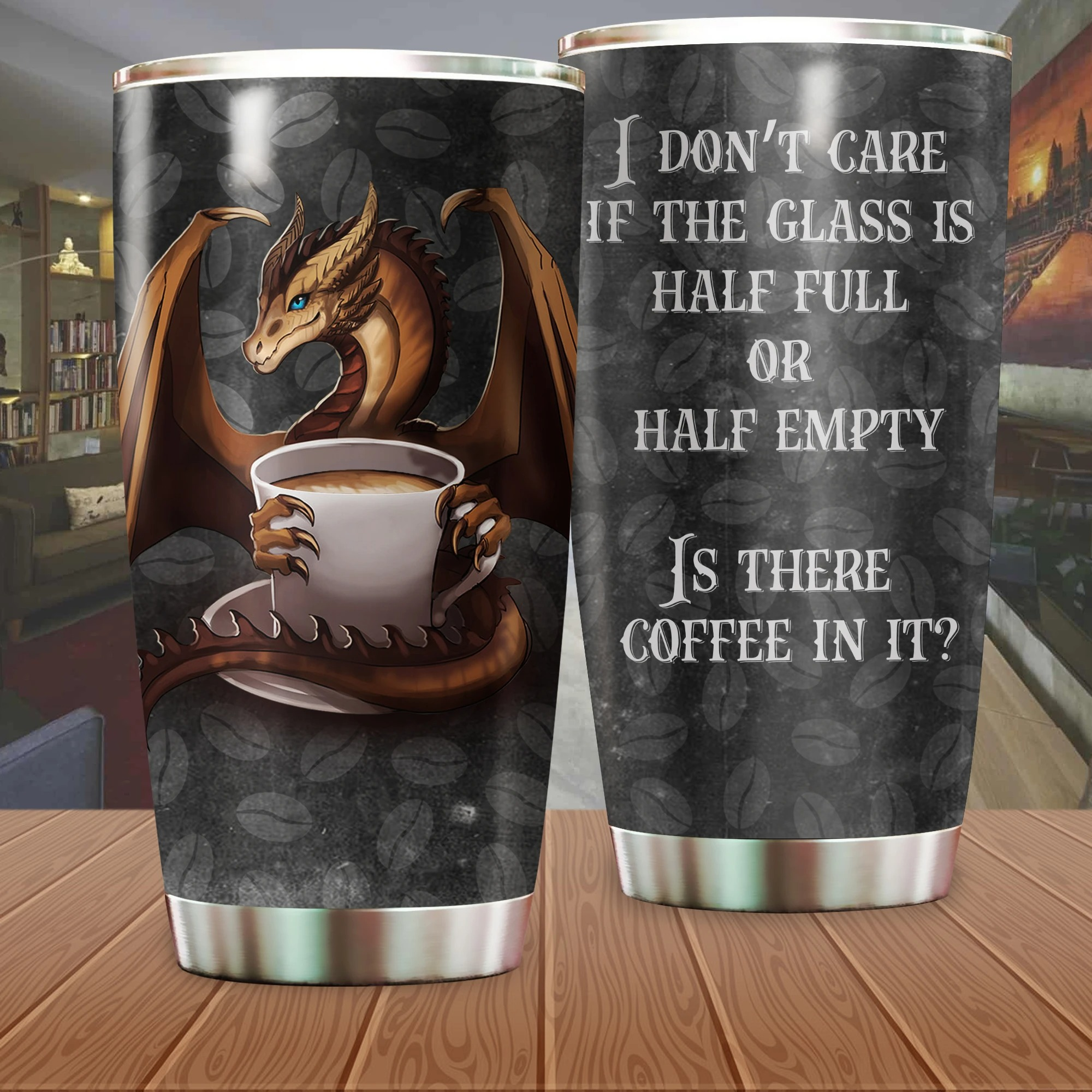 Dragon I Don T Care If The Glass Is Half Full Or Half