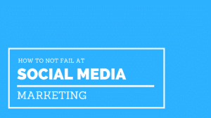How To Fail at Social Media Marketing