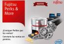 """Fujitsu lanza su nuevo programa de incentivos denominado """"Perks & More"""" para sus Channel Partners"""