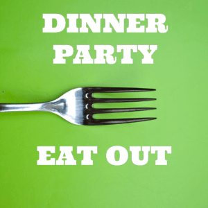 Dinner party and home or eating out