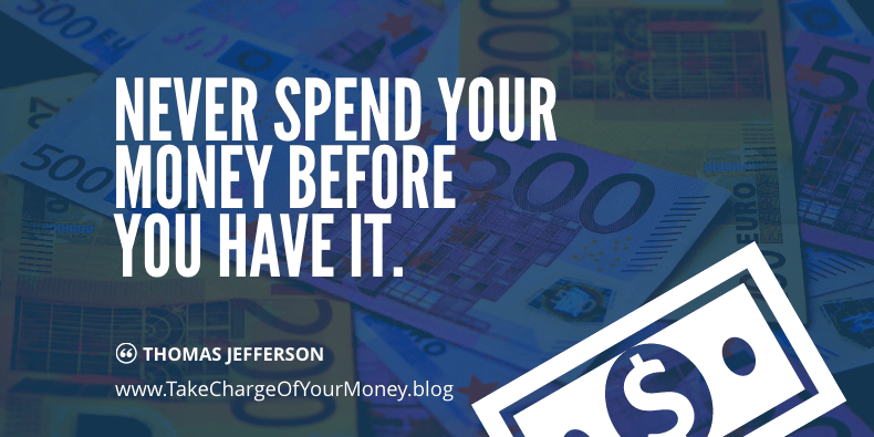 Never spend money before you have it