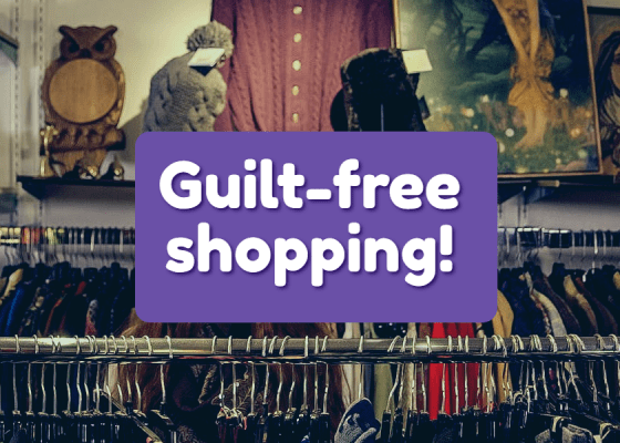 Guilt free shopping!