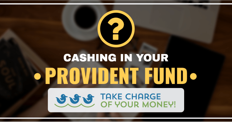 Cashing in your Provident Fund